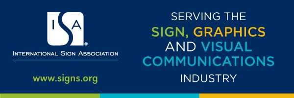 International Sign Association: Serving the Sign, Graphics and Visual Communications Industry